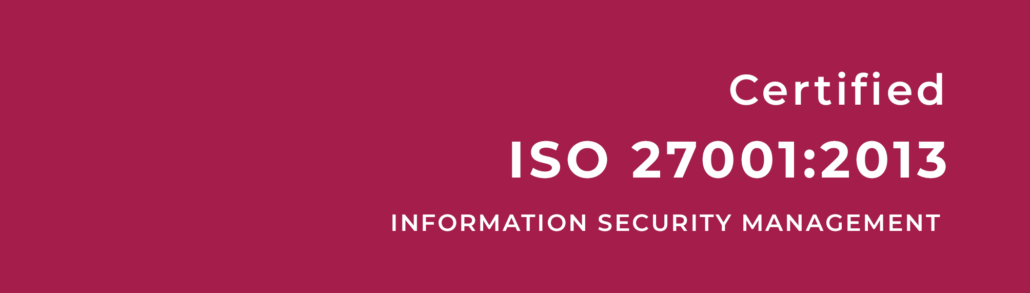 Certified ISO 27001:2013 Information Security Management